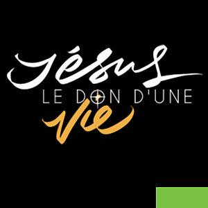 Jésus le Don d'une Vie